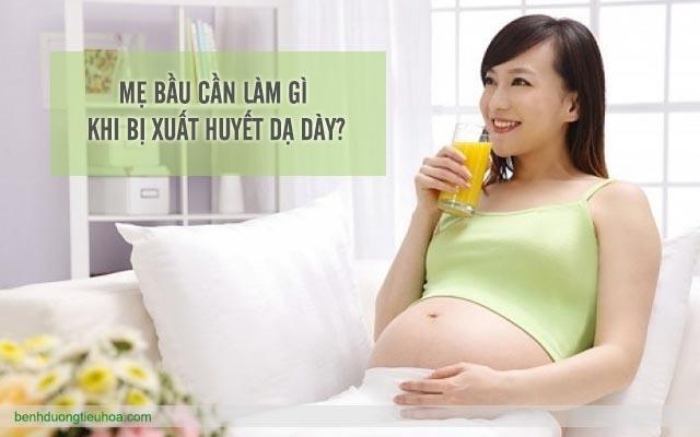 thai phụ cần làm gì khi bị xuất huyết dạ dày