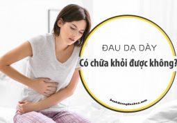 Người bị đau dạ dày liệu có chữa khỏi được không?