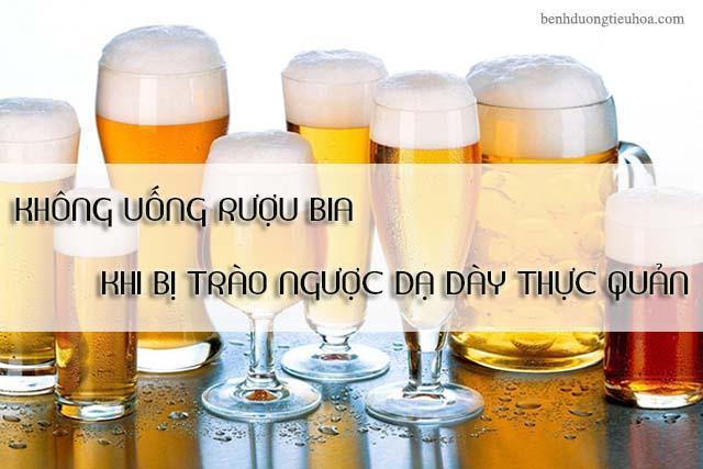 Trào ngược dạ dày thực quản nên kiêng bia rượu