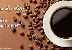 có nên uống cà phê khi bị đau dạ dày