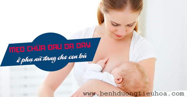 mẹo chữa đau dạ dày ở phụ nữ đang cho con bú