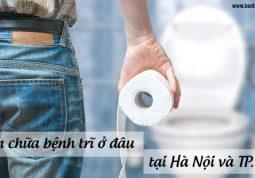 Khám chữa bệnh trĩ ở đâu tại TP HCM hoặc Hà Nội?
