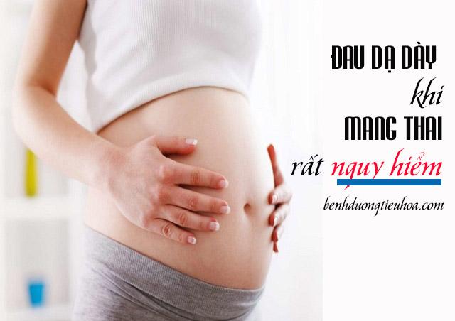 Bị đau dạ dày khi mang thai có nguy hiểm, ảnh hưởng gì không?