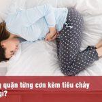 đau bụng quặn và tiêu chảy là dấu hiệu bệnh gì