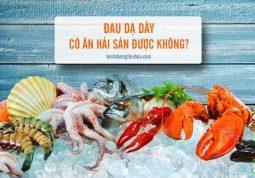 bệnh đau dạ dày có được ăn hải sản không