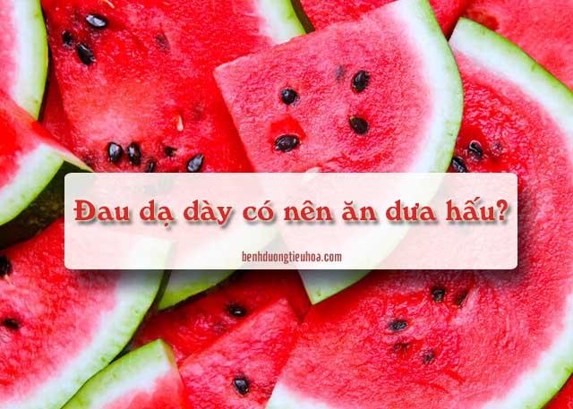 đau dạ dày ăn dưa hấu có được không