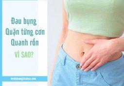 nguyên nhân gây đau bụng quặn từng cơn xung quanh rốn