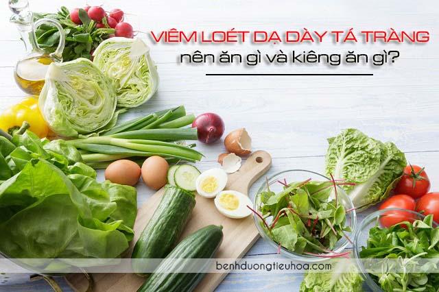 Viêm loét dạ dày tá tràng nên ăn gì và kiêng ăn gì?
